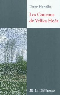 Les coucous de Velika Hoca : notes de voyage - PeterHandke