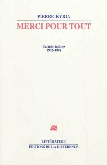 Merci pour tout : carnets intimes, 1962-1988 - PierreKyria