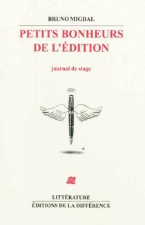 Petits bonheurs de l'édition : journal de stage - BrunoMigdal
