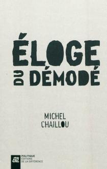 Eloge du démodé - MichelChaillou