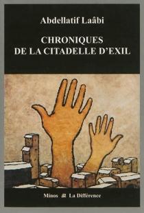 Chroniques de la citadelle d'exil : lettres de prison : 1972-1980 - AbdellatifLaâbi