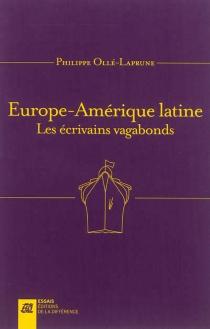 Europe-Amérique latine : les écrivains vagabonds - PhilippeOllé-Laprune