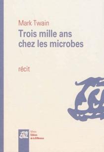 Trois mille ans chez les microbes - MarkTwain