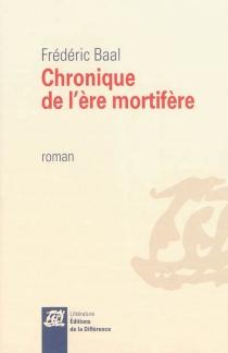 Chronique de l'ère mortifère - FrédéricBaal