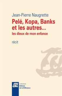 Pelé, Kopa, Banks et les autres... : les dieux de mon enfance : récit - Jean-PierreNaugrette