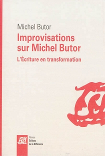 Improvisations sur Michel Butor : l'écriture en transformation : essai - Michel Butor