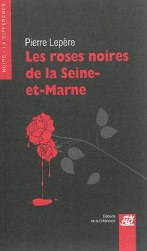 Les roses noires de la Seine-et-Marne - PierreLepère