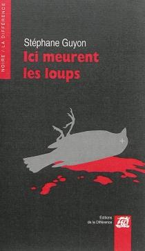 Ici meurent les loups - StéphaneGuyon