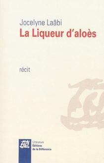 La liqueur d'aloès : récit - JocelyneLaâbi