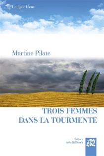 Trois femmes dans la tourmente - MartinePilate