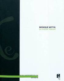 Le chantier littéraire - MoniqueWittig