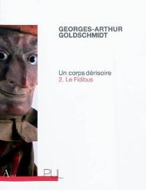 Un corps dérisoire : chronique - Georges-ArthurGoldschmidt
