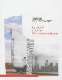 Le jour S| Suivi de Chronique américaine : roman discontinu - SergeDoubrovsky
