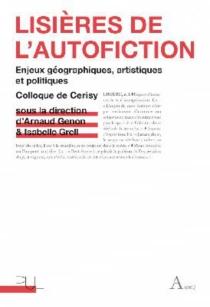 Lisières de l'autofiction : enjeux géographiques, artistiques et politiques : colloque de Cerisy 2012 - Centre culturel international . Colloque (2012)