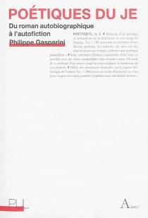 Poétiques du je : du roman autobiographique à l'autofiction - PhilippeGasparini