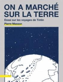 On a marché sur la Terre : essai sur les voyages de Tintin - PierreMasson