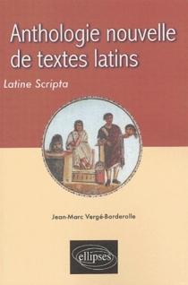 Anthologie nouvelle de textes latins  Latine scripta - Jean-MarcVergé-Borderolle