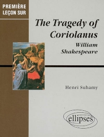 The tragedy of Coriolanus, William Shakespeare - Henri Suhamy