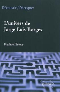 L'univers de Jorge Luis Borges - RaphaëlEstève
