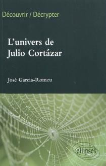 L'univers de Julio Cortazar - JoséGarcia-Romeu