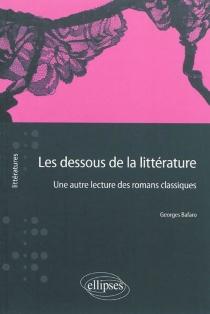 Les dessous de la littérature : une autre lecture des romans classiques - GeorgesBafaro