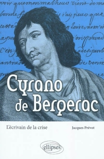 Cyrano de Bergerac : l'écrivain de la crise - JacquesPrévot