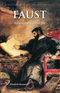 Faust : biographie d'un mythe - ElisabethBrisson
