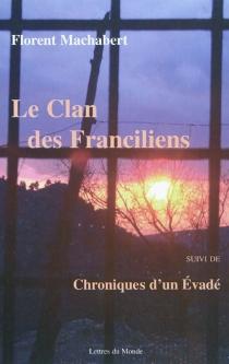 Le clan des Franciliens| Suivi de Chroniques d'un évadé - FlorentMachabert