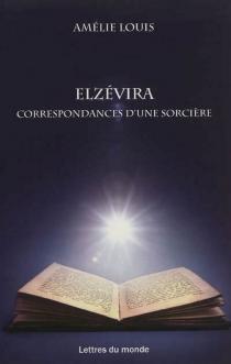 Elzévira : correspondances d'une sorcière - AmélieLouis