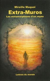 Extra-muros : les métamorphoses d'un voyou - MireilleMaquoi
