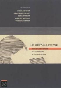 Le détail à l'œuvre : individu et histoire dans la littérature, les arts et les discours -