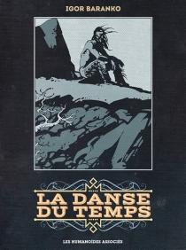 La danse du temps : intégrale - IgorBaranko