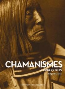 Chamanismes : la danse du temps - IgorBaranko