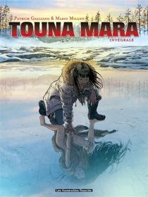 Touna Mara : intégrale - PatrickGalliano