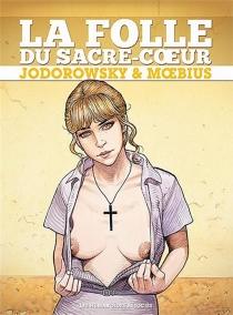 La folle du Sacré-Coeur : l'intégrale - AlexandroJodorowsky
