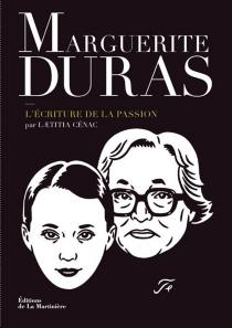 Marguerite Duras : l'écriture de la passion - LaetitiaCénac