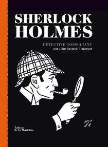 Sherlock Holmes : détective consultant - John BastardiDaumont