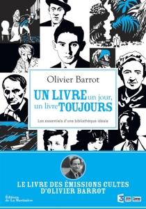 Un livre un jour, un livre toujours : les essentiels d'une bibliothèque idéale - OlivierBarrot