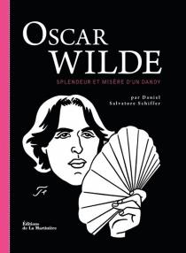 Oscar Wilde : splendeur et misère d'un dandy - Daniel SalvatoreSchiffer