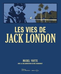 Les vies de Jack London - Michel Viotte
