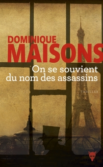 On se souvient du nom des assassins : thriller - Dominique Maisons