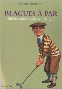 Blagues à par : 500 histoires drôles sur le golf - GeorgesJeanneau