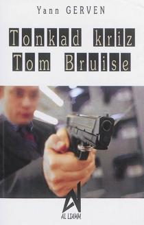 Tonkad kriz Tom Bruise - YannGerven
