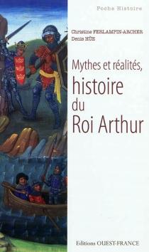 Mythes et réalités, histoire du roi Arthur - ChristineFerlampin-Acher