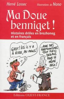 Ma doue benniget ! : histoires drôles en brezhoneg et en français - HervéLossec