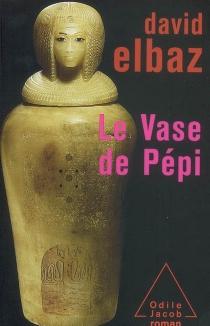 Le vase de Pépi ou Les mémoires d'un noyau d'atome - DavidElbaz