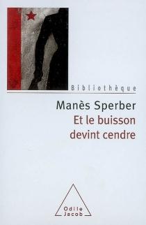 Et le buisson devint cendre : trilogie romanesque - ManèsSperber