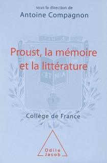 Proust, la mémoire et la littérature : séminaire 2006-2007 au Collège de France -
