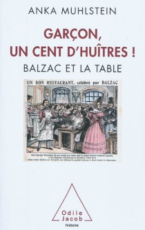 Garçon, un cent d'huîtres ! : Balzac et la table - AnkaMuhlstein