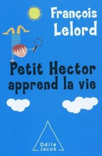 Petit Hector apprend la vie - FrançoisLelord